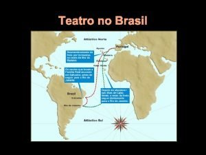 Teatro no Brasil Teatro no Brasil Tivemos uma