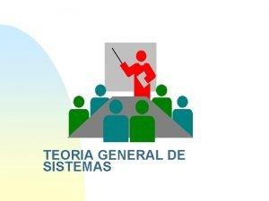 TEORIA GENERAL DE SISTEMAS TEORIA GENERAL DE SISTEMAS