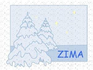 ZIMA 21 XII prosinca poinje zima i trajat