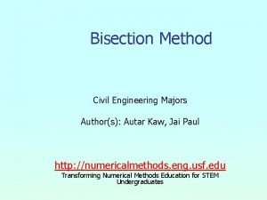 Bisection Method Civil Engineering Majors Authors Autar Kaw