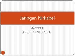 Jaringan Nirkabel MATERI 5 JARINGAN NIRKABEL 1 Sejarah