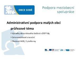 Podpora meziobecn spoluprce Administrativn podpora malch obc prezov