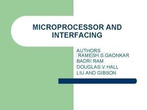 MICROPROCESSOR AND INTERFACING AUTHORS RAMESH S GAONKAR BADRI