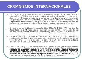 ORGANISMOS INTERNACIONALES l Los Organismos Internacionales es el