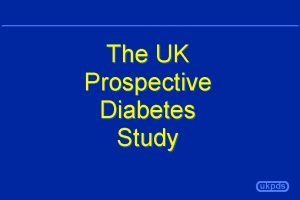 The UK Prospective Diabetes Study ukpds UK Prospective