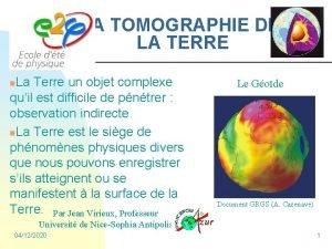 LA TOMOGRAPHIE DE LA TERRE La Terre un