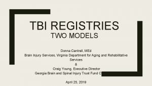 TBI REGISTRIES TWO MODELS Donna Cantrell MEd Brain