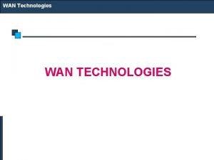 WAN Technologies WAN TECHNOLOGIES WAN Technologies Technology Options