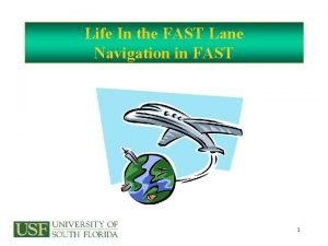 Life In the FAST Lane Navigation in FAST