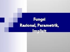 Fungsi Rasional Parametrik Implisit Fungsi Rasional Turunan Fungsi