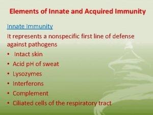 Elements of Innate and Acquired Immunity Innate Immunity