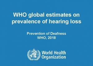 WHO global estimates on prevalence of hearing loss