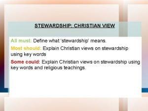 STEWARDSHIP CHRISTIAN VIEW All must Define what stewardship