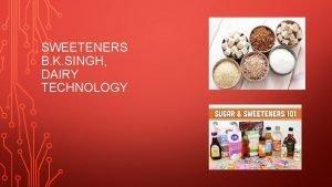 SWEETENERS B K SINGH DAIRY TECHNOLOGY SWEETENERS Sweeteners