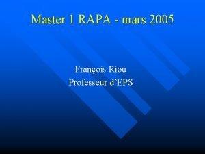 Master 1 RAPA mars 2005 Franois Riou Professeur