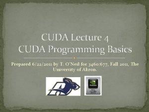 CUDA Lecture 4 CUDA Programming Basics Prepared 6222011