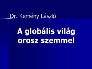 Dr Kemny Lszl A globlis vilg orosz szemmel