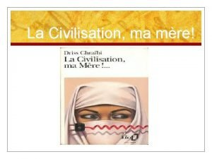 La Civilisation ma mre La Civilisation ma mre