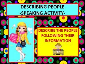 DESCRIBING PEOPLE SPEAKING ACTIVITYDESCRIBE THE PEOPLE FOLLOWING THEIR