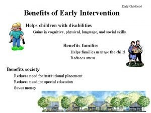 Early Childhood Benefits of Early Intervention Helps children