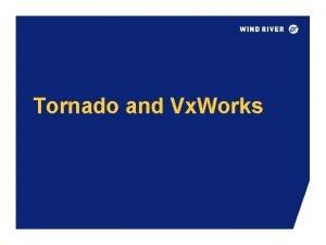 Tornado and Vx Works Tornado and Vx Works