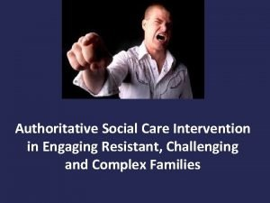 Authoritative Social Care Intervention in Engaging Resistant Challenging