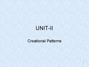 UNITII Creational Patterns 1 DESIGN PATTERNS TEXT BOOKS