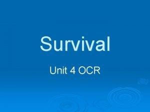 Survival Unit 4 OCR What is Survival Survival