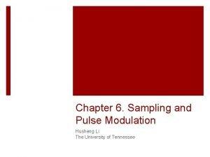 Chapter 6 Sampling and Pulse Modulation Husheng Li