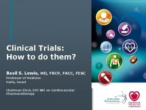 Clinical Trials How to do them Basil S