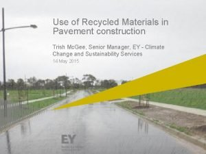 Use of Recycled Materials in Pavement construction Trish