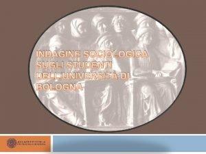 INDAGINE SOCIOLOGICA SUGLI STUDENTI DELLUNIVERSIT DI BOLOGNA Studenti