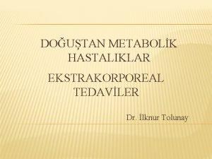 DOUTAN METABOLK HASTALIKLAR EKSTRAKORPOREAL TEDAVLER Dr lknur Tolunay