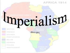 1800 1914 Imperialism A stronger nation or area