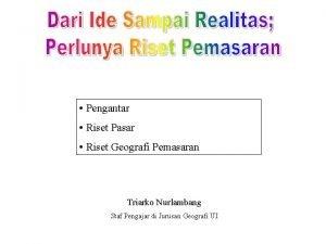 Pengantar Riset Pasar Riset Geografi Pemasaran Triarko Nurlambang