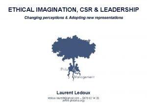 ETHICAL IMAGINATION CSR LEADERSHIP Changing perceptions Adopting new