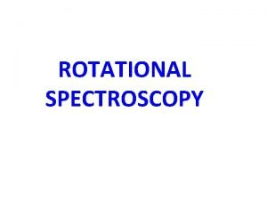 ROTATIONAL SPECTROSCOPY Microwave interactions Quantum energy of microwave