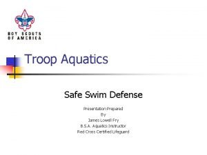 Troop Aquatics Safe Swim Defense Presentation Prepared By