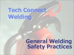 Tech Connect Welding General Welding Safety Practices Types