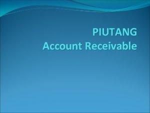 PIUTANG Account Receivable PIUTANG Account Receivable Definisi Klasifikasi