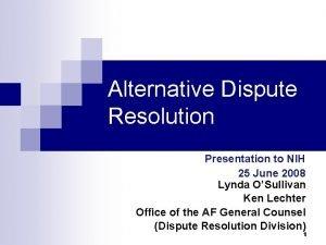 Alternative Dispute Resolution Presentation to NIH 25 June