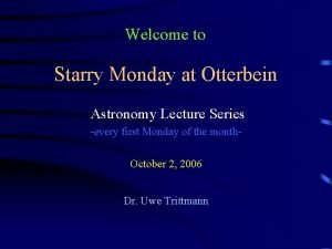 Welcome to Starry Monday at Otterbein Astronomy Lecture