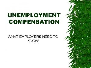 UNEMPLOYMENT COMPENSATION WHAT EMPLOYERS NEED TO KNOW ORIGIN