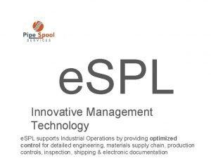 e SPL Innovative Management Technology e SPL supports