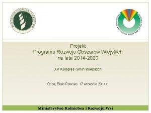 Projekt Programu Rozwoju Obszarw Wiejskich na lata 2014