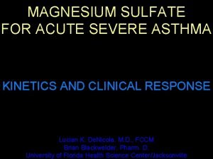 MAGNESIUM SULFATE FOR ACUTE SEVERE ASTHMA KINETICS AND
