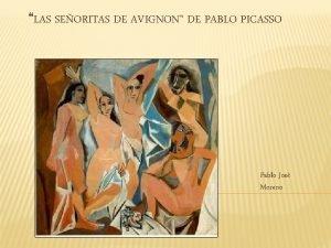 LAS SEORITAS DE AVIGNON DE PABLO PICASSO Pablo