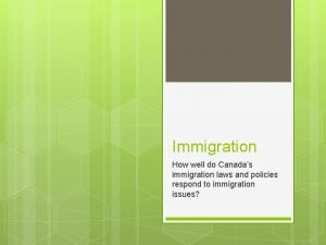 Immigration How well do Canadas immigration laws and