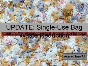 UPDATE SingleUse Bag Community Stakeholders Group Workshops Waste