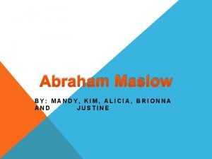 Abraham Maslow BY MANDY KIM ALICIA BRIONNA AND